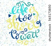 life is too short to wait... | Shutterstock .eps vector #565173850