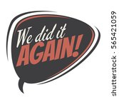 we did it again retro speech... | Shutterstock .eps vector #565421059