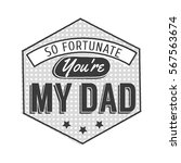 isolated happy fathers day... | Shutterstock .eps vector #567563674