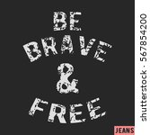 t shirt print design. be brave... | Shutterstock .eps vector #567854200