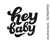hey baby. hand lettering... | Shutterstock .eps vector #567864940