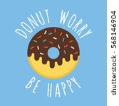 donut worry be happy. delicious ... | Shutterstock .eps vector #568146904