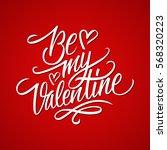 be my valentine calligraphic... | Shutterstock .eps vector #568320223