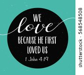 we love because he first loved... | Shutterstock .eps vector #568548508