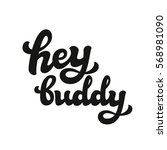 Hey Buddy. Hand Lettering...