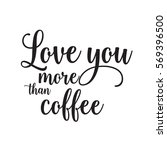 love you more than coffee... | Shutterstock .eps vector #569396500