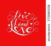live laugh love hand lettering... | Shutterstock .eps vector #570084208