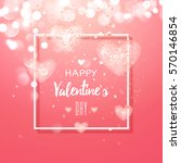 happy valentines day and... | Shutterstock .eps vector #570146854