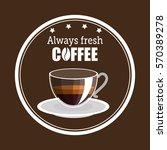 delicious coffee always fresh... | Shutterstock .eps vector #570389278