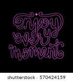 enjoy every moment. hand... | Shutterstock .eps vector #570424159