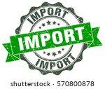 import. stamp. sticker. seal.... | Shutterstock .eps vector #570800878
