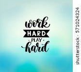 work hard play hard... | Shutterstock .eps vector #571024324