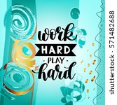 work hard play hard... | Shutterstock .eps vector #571482688