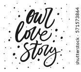 our love story hand lettering... | Shutterstock .eps vector #571573864