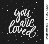 you are loved. hand lettering... | Shutterstock .eps vector #571574320