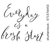 everyday is a fresh start... | Shutterstock .eps vector #571576453