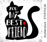 Stock vector hand drawn poster with cat silhouette and phrase you are my best friend inspirational 571974118