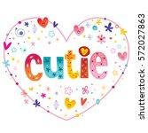 cutie heart shaped lettering... | Shutterstock .eps vector #572027863