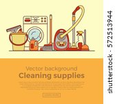 household cleaning supplies... | Shutterstock .eps vector #572513944
