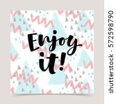 enjoy it  vector lettering... | Shutterstock .eps vector #572598790