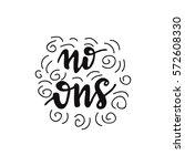 "hand drawn lettering phrase ""no ... | Shutterstock .eps vector #572608330"