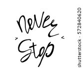 never stop. inspirational and... | Shutterstock .eps vector #572840620