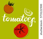 calligraphy word tomatoes and... | Shutterstock . vector #573122500