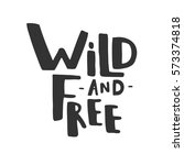 wild and free. vector hand... | Shutterstock .eps vector #573374818