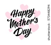 happy mothers day lettering.... | Shutterstock .eps vector #573448294