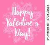 happy valentine's day hand... | Shutterstock .eps vector #573528586