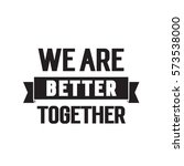 we are better together lettering | Shutterstock .eps vector #573538000