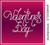 valentines day hand drawing... | Shutterstock .eps vector #573558949