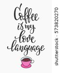 quote coffee is my love... | Shutterstock .eps vector #573820270