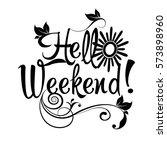 hello weekend. isolated black...   Shutterstock .eps vector #573898960