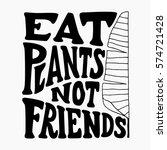 eat plants not friends. hand... | Shutterstock .eps vector #574721428