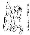 dream a little bigger darling... | Shutterstock .eps vector #574886218