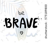 be brave   retro style surf... | Shutterstock .eps vector #575189800