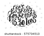 life is so short  forgetting is ... | Shutterstock .eps vector #575734513