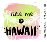 take me to hawaii   summer... | Shutterstock .eps vector #575997340