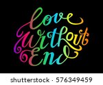 love without end. hand lettered ... | Shutterstock .eps vector #576349459