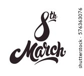 8 march hand drawn lettering... | Shutterstock .eps vector #576363076