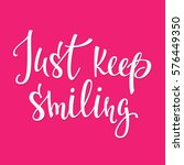 just keep smiling quote... | Shutterstock .eps vector #576449350