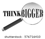 think bigger text viewed under... | Shutterstock .eps vector #576716410