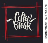 coffee break lettering. modern... | Shutterstock .eps vector #576756478