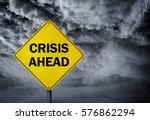 crisis ahead sign in a rain... | Shutterstock . vector #576862294