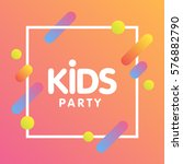kids party letter sign poster... | Shutterstock .eps vector #576882790