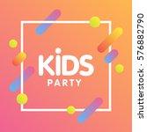 kids party letter sign poster... | Shutterstock .eps vector #576882790
