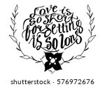 love is so short  forgetting is ... | Shutterstock .eps vector #576972676