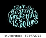 love is so short  forgetting is ... | Shutterstock .eps vector #576972718