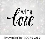 with love. hand drawn brush pen ... | Shutterstock .eps vector #577481368